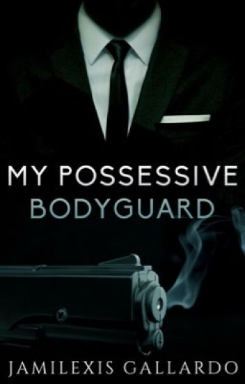 MY POSSESSIVE BODYGUARD [SAMPLE- NOW PUBLISHED**]