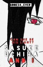 Sasuke Uchiha and I  by Books4_Ever