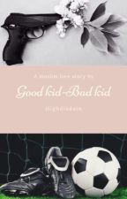 Good Kid-Bad Kid[COMPLETED] by highdisdain