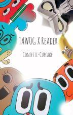 TAWOG X Reader by Confetti-Cupcake