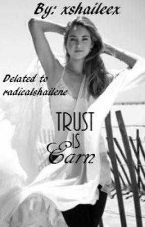 Trust is earned.   (Dedicated to radicalshailene) by xshaileex