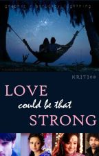 Love could be that strong #YourStoryIndia by Granger08