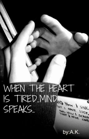 WHEN THE HEART IS TIRED..MIND SPEAKS.. by IWantYouToFixMe