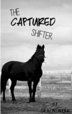 The Captured Shifter by crazyreader111