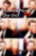 Matthew Perry One-Shot by ChxndlerBxng