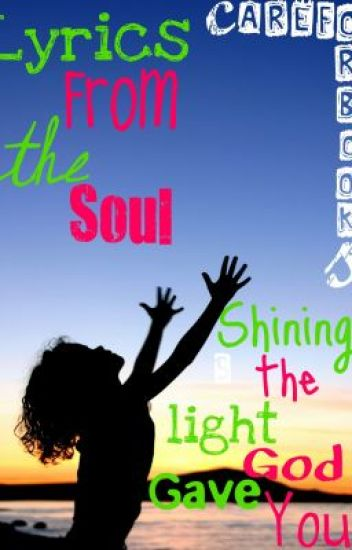 Lyrics From the Soul - Shining the Light God Gave You
