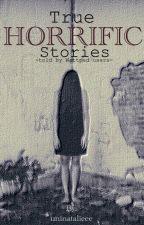 True Horrific Stories by n-atalie