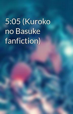 5:05 (Kuroko no Basuke fanfiction) by Dark_Strawberry