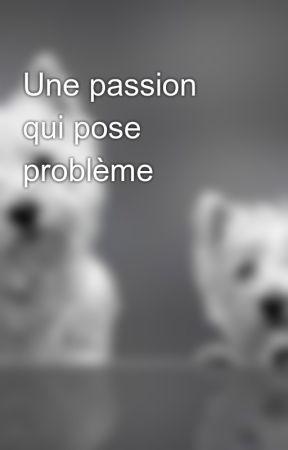 Une passion qui pose problème by littel-girl