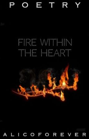 Poetry: Fire Within the Heart by alicoforever