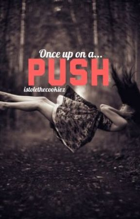 Once Upon A Push by istolethecookiez