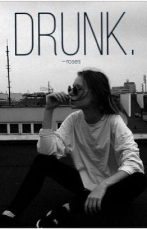 Drunk.  by -tupelohoney