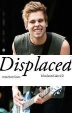 Displaced (5sos/lashton) [book 3] by MashtonCake1D