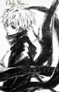 Only You... (Kaneki x Reader) cover