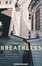 breathless // a newtmas one shot by tomnnewt