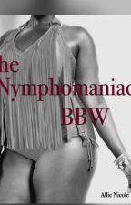 The Nymphomaniac BBW by alnile1208