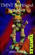 TMNT Boyfriend Senarios by abbyshen17