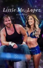 Little Ms.Lopez | Dean Ambrose love story (UPDATING) by KxAmbrose