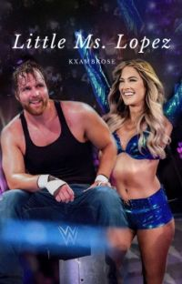 Little Ms.Lopez | Dean Ambrose love story (UPDATING) cover