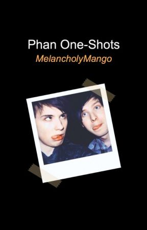Phan One-Shots by MelancholyMango