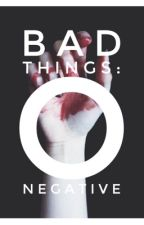 Bad Things: O Negative by imapygmypuff