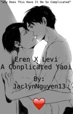 Eren X Levi - A Complicated Yaoi( completed ) by JaclynNguyen13