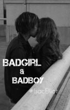 BadGirl & BadBoy  (isacelliot) by isac_elliot_story
