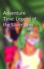 Adventure Time: Legend of the Sliver Arm by egodfrey72