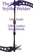 The story of a scythe welder (SAO Fanfic co author KinggMerkk) by recon64