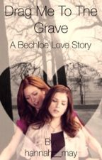 Drag Me To The Grave (Bechloe) by kendrickxsendrick