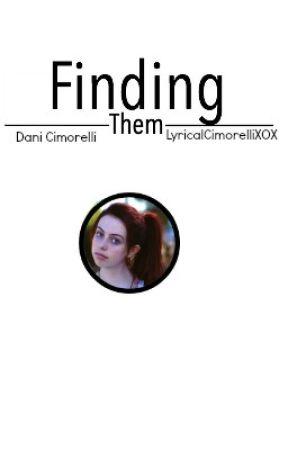 |Finding Them| |Dani Cimorelli| by LyricalCimorelli
