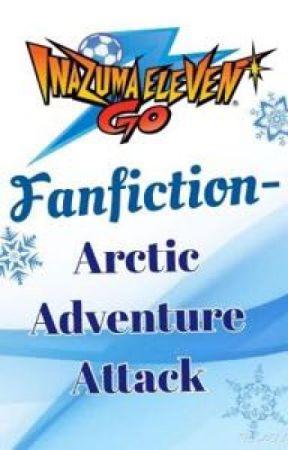 Inazuma Eleven GO Fanfiction- Arctic Adventure Attack by AnaPago08