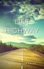 Life Is a Highway (A Collection of Quotations) by amep057