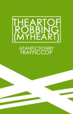 The Art of Robbing (My Heart) by TrafficCop