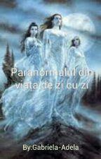 Paranormalul din viaţa de zi cu zi de Gabriela-Adela