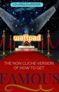 The Non Cliche Version of How To Get Famous on Wattpad cover