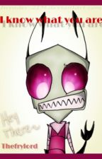 I know what you are: Invader zim x reader by TheFryLord