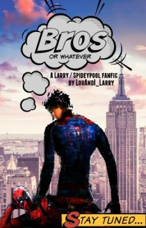 Bros or whatever || A Spideypool Stylinson fanfic by LouAndI_Larry