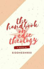 The Handbook On Vedic Theology (Now with multimedia) by Siddhesh900