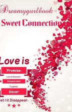 Sweet Connection (Completed) *Major Editing* by dreamygurlbooks