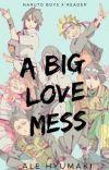 A big love mess.(Naruto boys x reader). UNDER EDITION!! cover