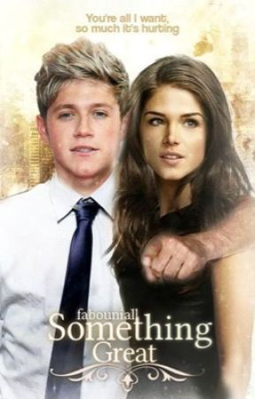 Something Great | One Direction | Niall Horan by fabouniall