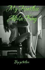 My Heartless Alpha King by ystarlove