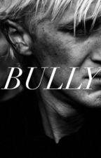 Bully   A Draco Malfoy Love Story by imapygmypuff