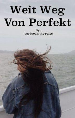 Weit weg von perfekt. by just-break-the-rules
