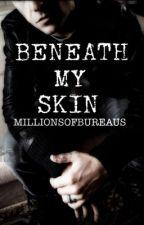 Beneath My Skin [BENNODA] by MillionsofBureaus
