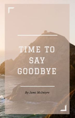 Time to Say Goodbye by maccagotmilk