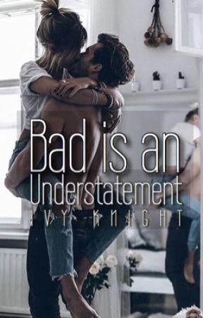 Bad is an Understatement | ✓ by IvyKnightWP