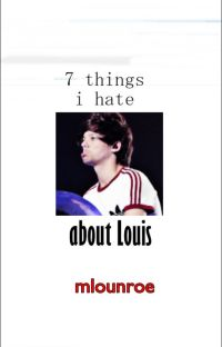 7 things i hate about Louis {larry} cover