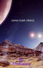 ((emo trash vibes)) by HadeanRebel